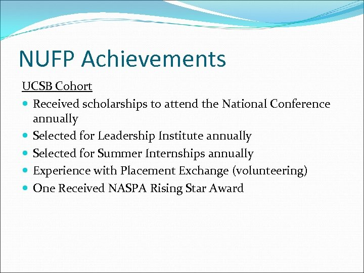 NUFP Achievements UCSB Cohort Received scholarships to attend the National Conference annually Selected for