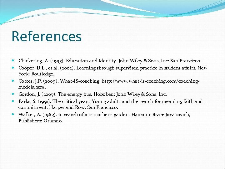 References Chickering, A. (1993). Education and Identity. John Wiley & Sons, Inc: San Francisco.