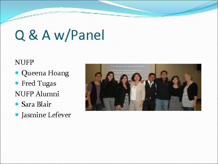Q & A w/Panel NUFP Queena Hoang Fred Tugas NUFP Alumni Sara Blair Jasmine