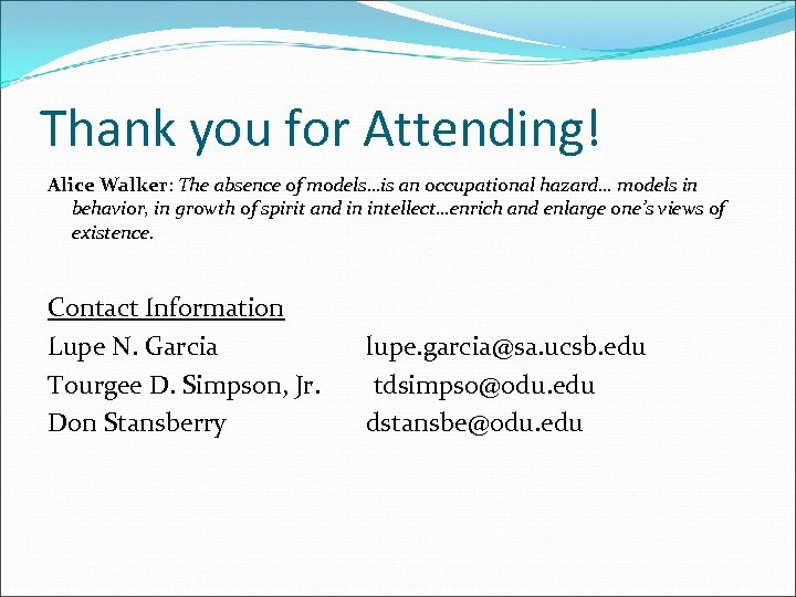 Thank you for Attending! Alice Walker: The absence of models…is an occupational hazard… models