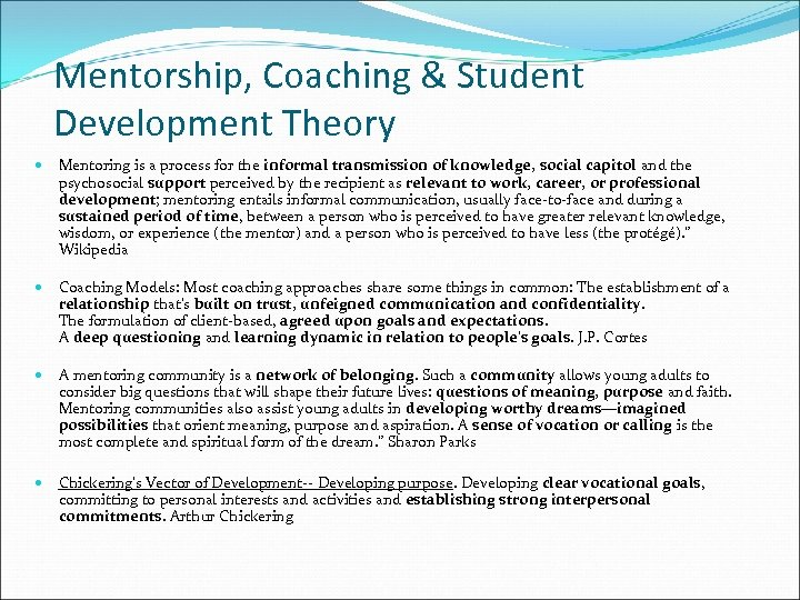 Mentorship, Coaching & Student Development Theory Mentoring is a process for the informal transmission