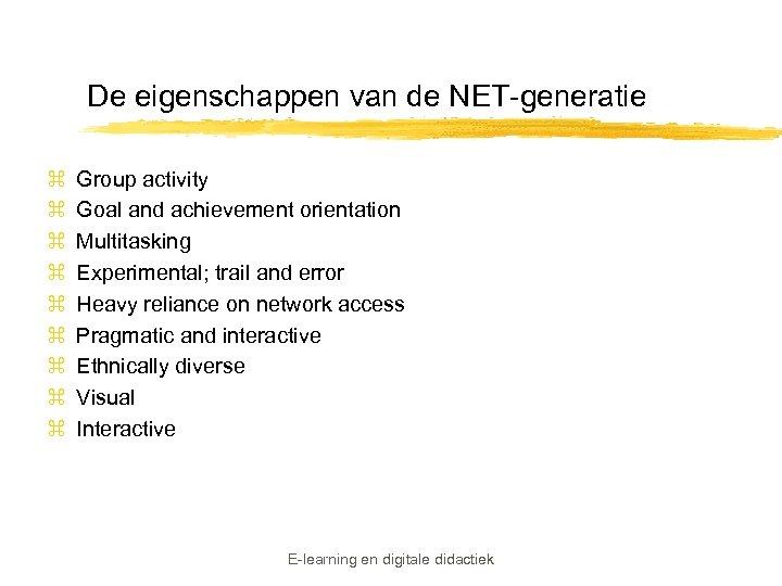 De eigenschappen van de NET-generatie z z z z z Group activity Goal and
