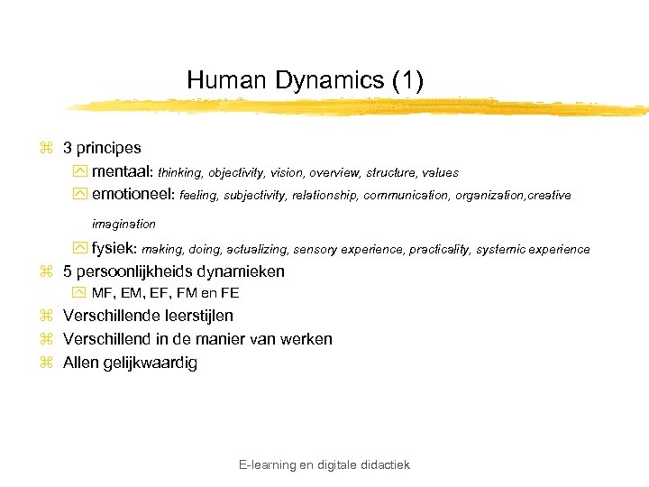 Human Dynamics (1) z 3 principes y mentaal: thinking, objectivity, vision, overview, structure, values