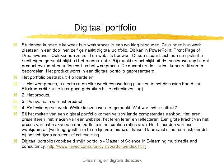 Digitaal portfolio z Studenten kunnen elke week hun werkproces in een worklog bijhouden. Ze