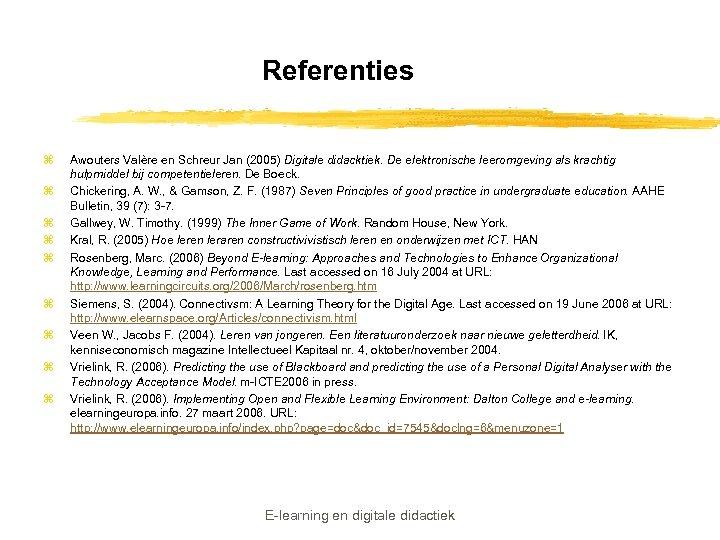 Referenties z z z z z Awouters Valère en Schreur Jan (2005) Digitale didacktiek.