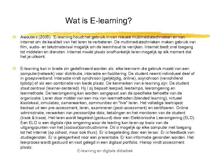 Wat is E-learning? z Awouters (2005): 'E-learning houdt het gebruik in van nieuwe multimediatechnieken