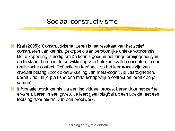 Sociaal constructivisme z Kral (2005): 'Constructivisme: Leren is het resultaat van het actief construeren