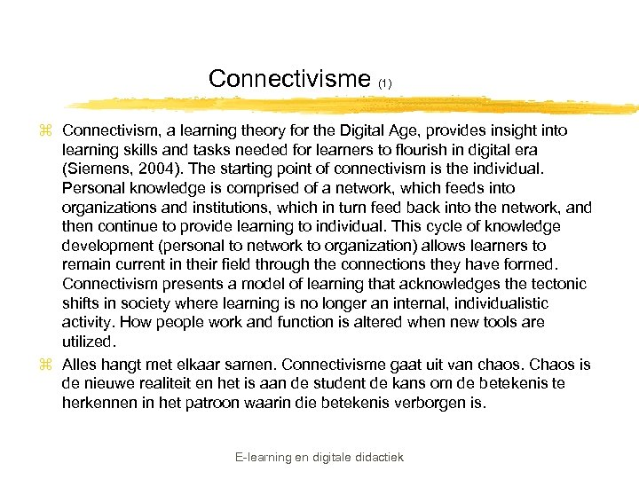 Connectivisme (1) z Connectivism, a learning theory for the Digital Age, provides insight into
