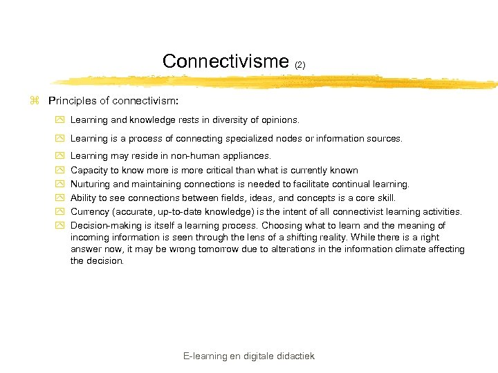 Connectivisme (2) z Principles of connectivism: y Learning and knowledge rests in diversity of