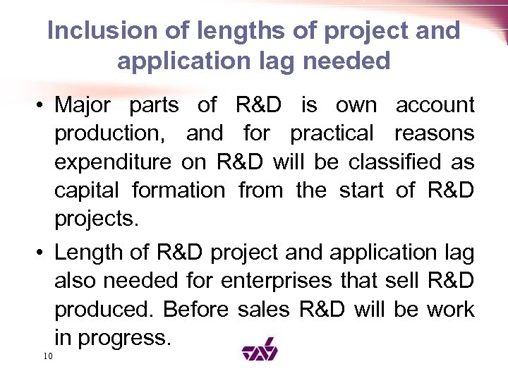 Inclusion of lengths of project and application lag needed • Major parts of R&D