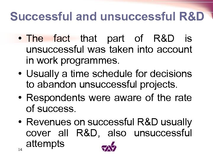 Successful and unsuccessful R&D • The fact that part of R&D is unsuccessful was