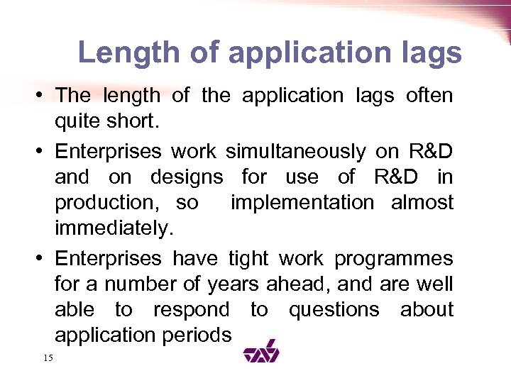 Length of application lags • The length of the application lags often quite short.