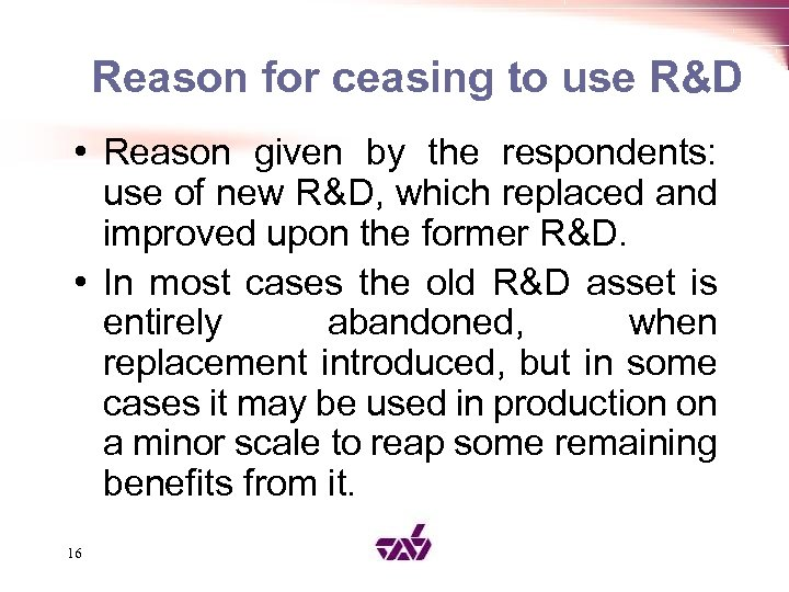 Reason for ceasing to use R&D • Reason given by the respondents: use of