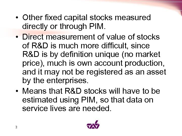 • Other fixed capital stocks measured directly or through PIM. • Direct measurement