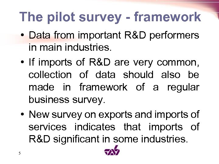 The pilot survey - framework • Data from important R&D performers in main industries.