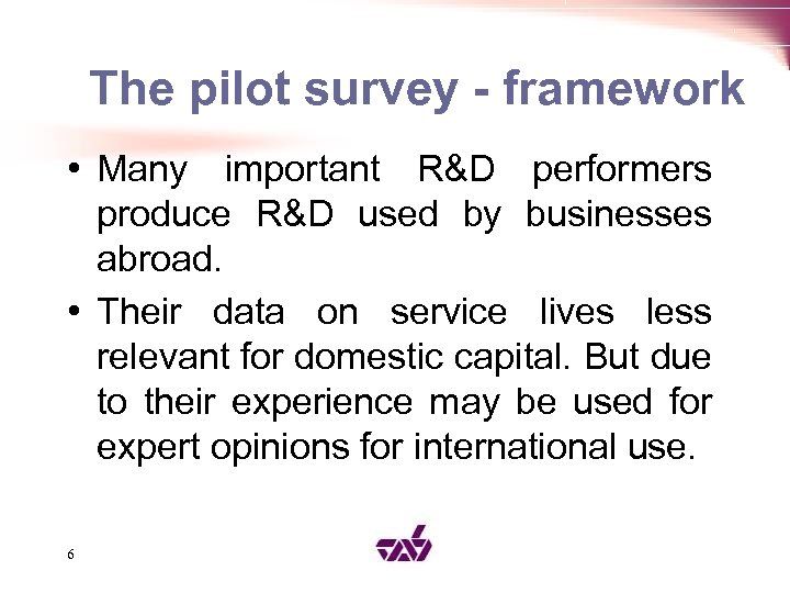 The pilot survey - framework • Many important R&D performers produce R&D used by
