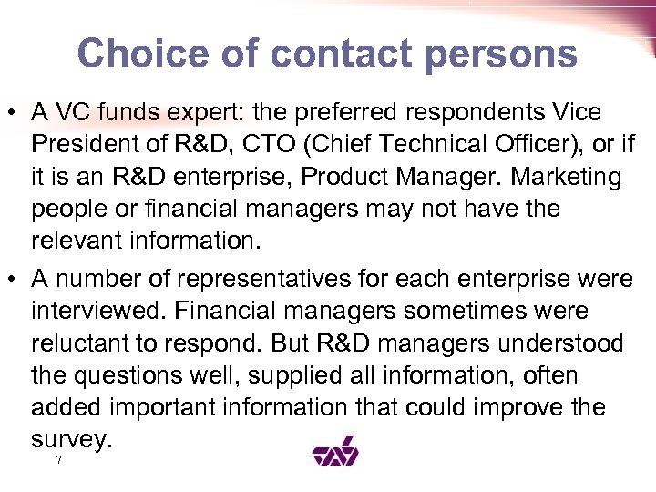 Choice of contact persons • A VC funds expert: the preferred respondents Vice President