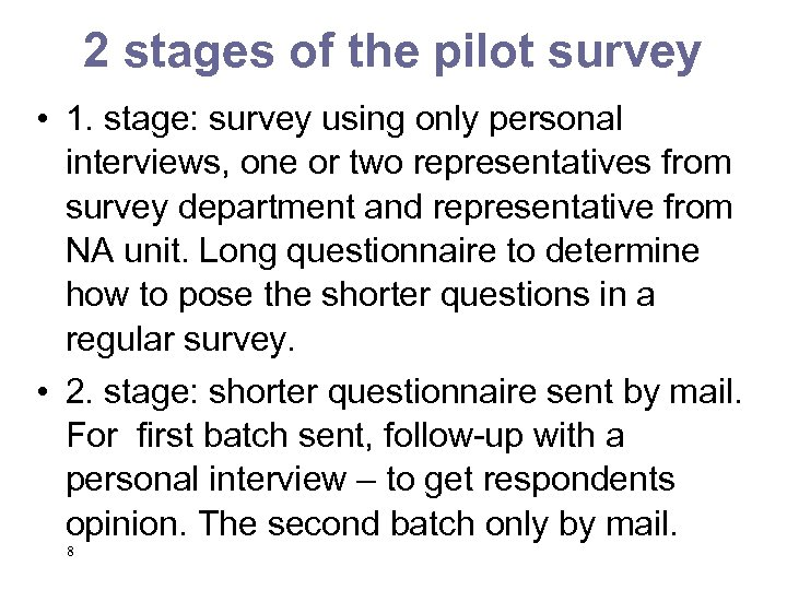 2 stages of the pilot survey • 1. stage: survey using only personal interviews,
