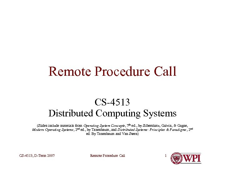 Remote Procedure Call CS-4513 Distributed Computing Systems (Slides include materials from Operating System Concepts,