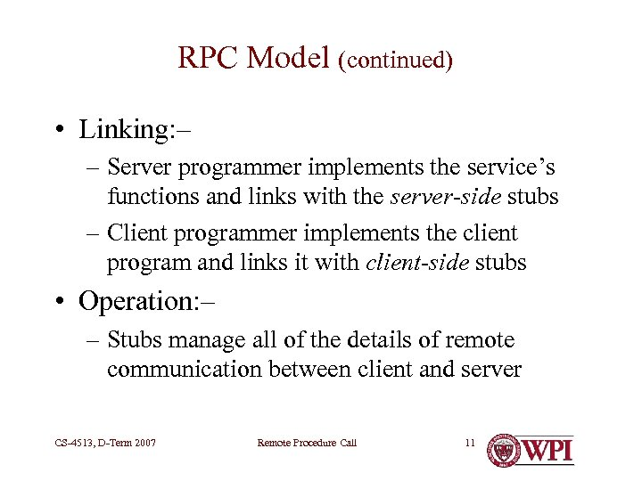 RPC Model (continued) • Linking: – – Server programmer implements the service's functions and