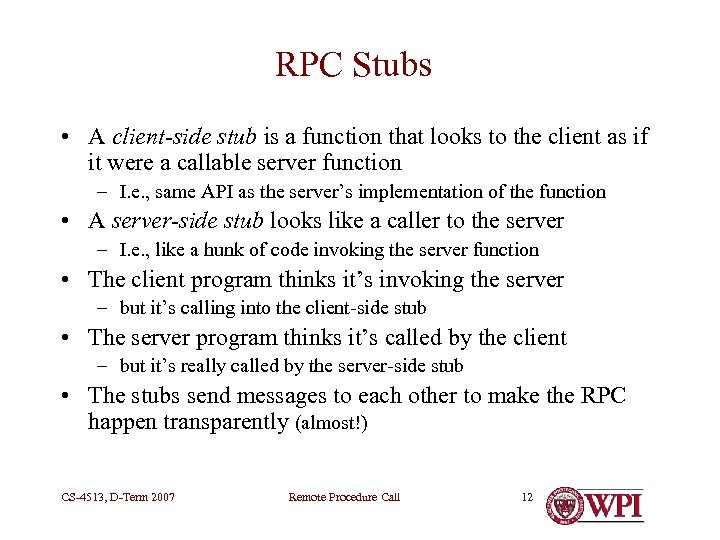 RPC Stubs • A client-side stub is a function that looks to the client