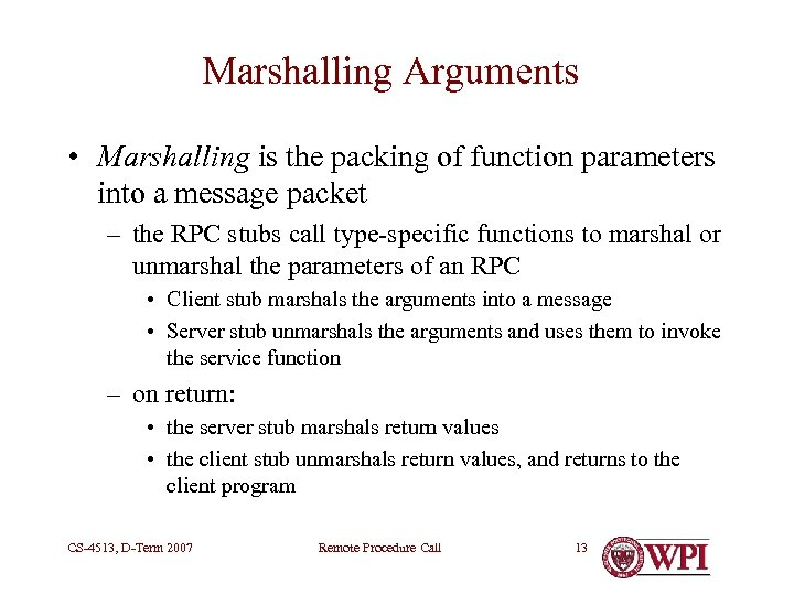 Marshalling Arguments • Marshalling is the packing of function parameters into a message packet