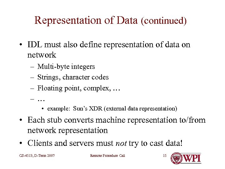 Representation of Data (continued) • IDL must also define representation of data on network