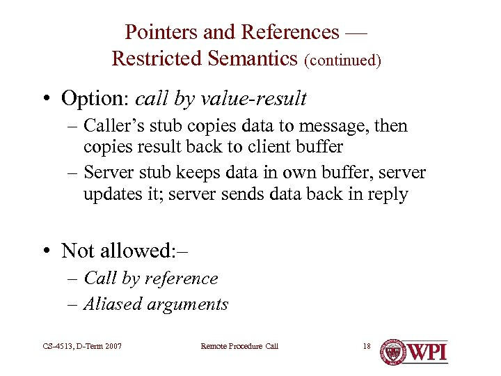 Pointers and References — Restricted Semantics (continued) • Option: call by value-result – Caller's