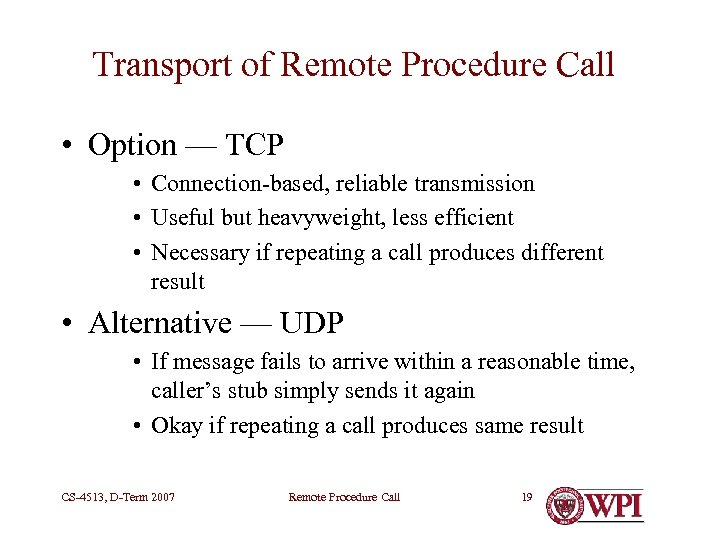 Transport of Remote Procedure Call • Option — TCP • Connection-based, reliable transmission •