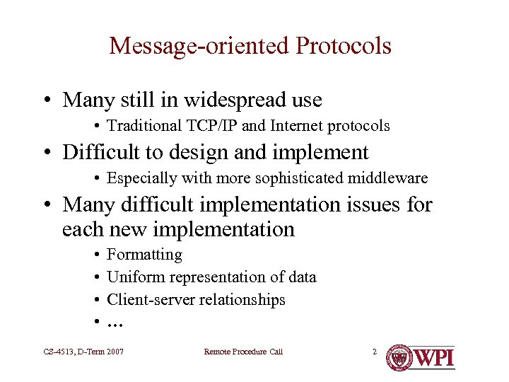 Message-oriented Protocols • Many still in widespread use • Traditional TCP/IP and Internet protocols