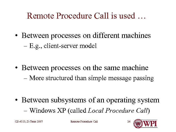 Remote Procedure Call is used … • Between processes on different machines – E.