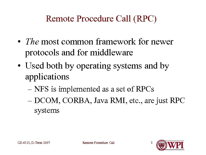 Remote Procedure Call (RPC) • The most common framework for newer protocols and for
