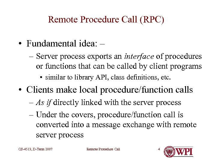 Remote Procedure Call (RPC) • Fundamental idea: – – Server process exports an interface