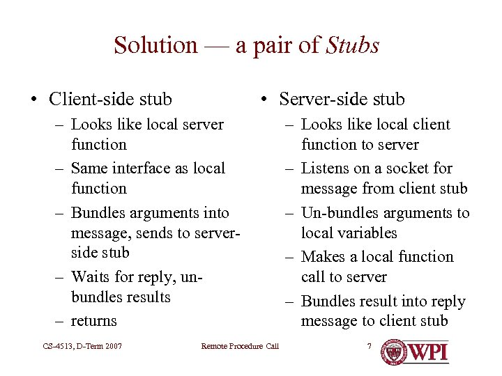 Solution — a pair of Stubs • Client-side stub • Server-side stub – Looks