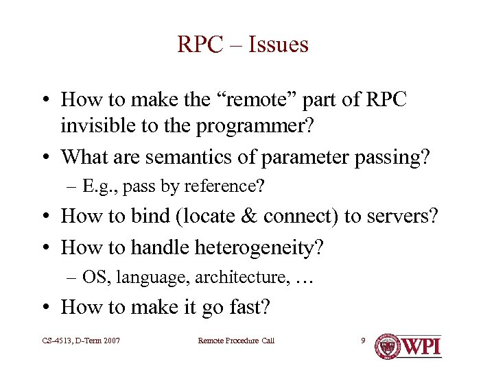 "RPC – Issues • How to make the ""remote"" part of RPC invisible to"
