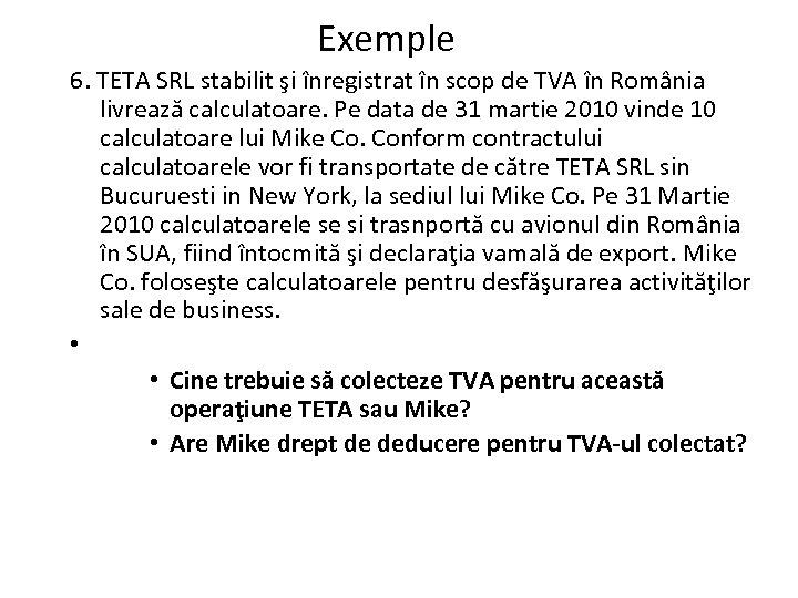 Exemple 6. TETA SRL stabilit şi înregistrat în scop de TVA în România livrează