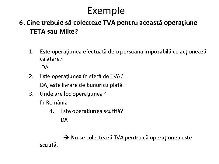 Exemple 6. Cine trebuie să colecteze TVA pentru această operaţiune TETA sau Mike? 1.