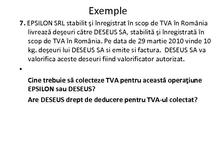 Exemple 7. EPSILON SRL stabilit şi înregistrat în scop de TVA în România livrează