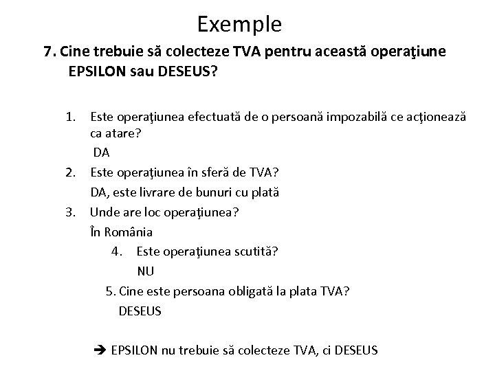 Exemple 7. Cine trebuie să colecteze TVA pentru această operaţiune EPSILON sau DESEUS? 1.