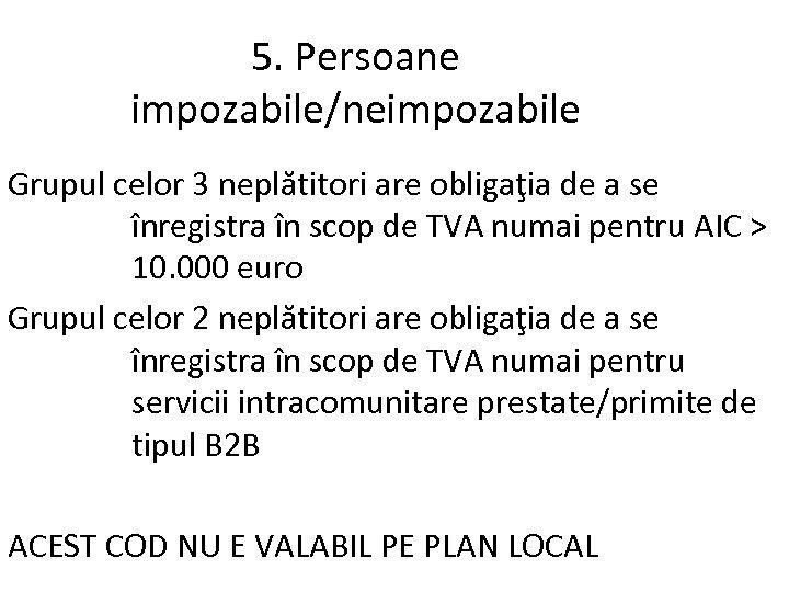 5. Persoane impozabile/neimpozabile Grupul celor 3 neplătitori are obligaţia de a se înregistra în