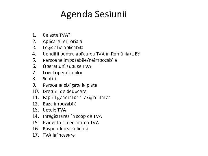 Agenda Sesiunii 1. 2. 3. 4. 5. 6. 7. 8. 9. 10. 11. 12.