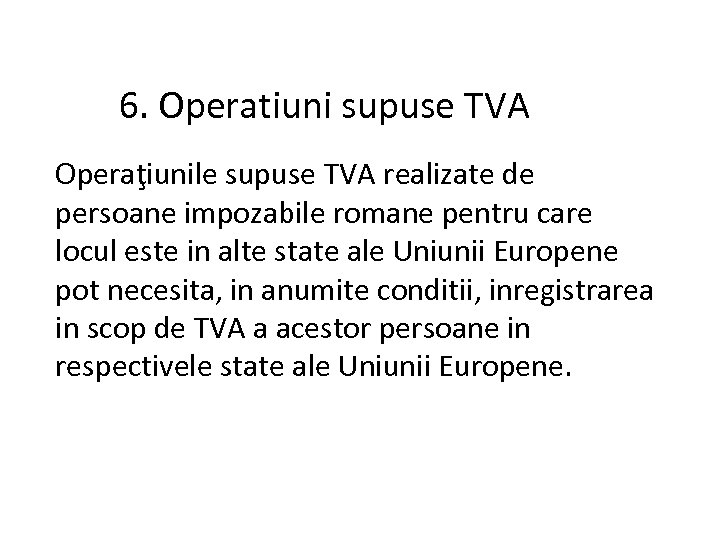 6. Operatiuni supuse TVA Operaţiunile supuse TVA realizate de persoane impozabile romane pentru care