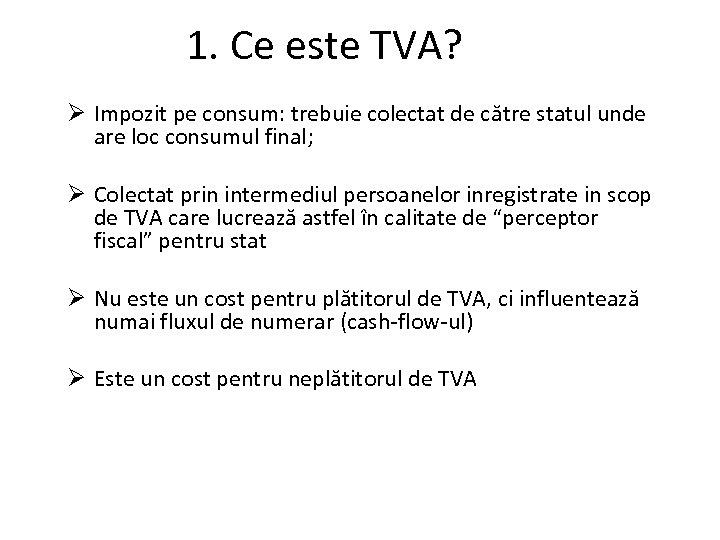 1. Ce este TVA? Ø Impozit pe consum: trebuie colectat de către statul unde