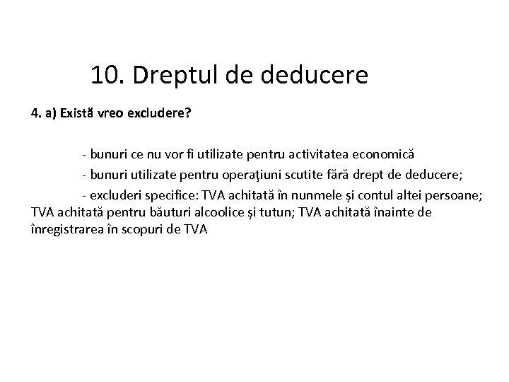 10. Dreptul de deducere 4. a) Există vreo excludere? - bunuri ce nu vor