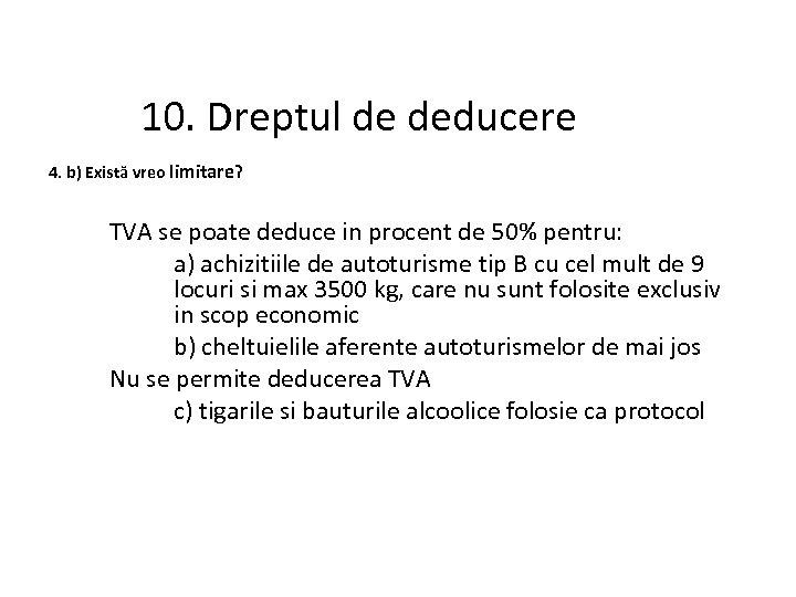 10. Dreptul de deducere 4. b) Există vreo limitare? TVA se poate deduce in