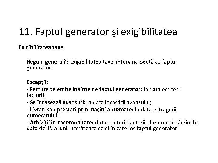 11. Faptul generator şi exigibilitatea Exigibilitatea taxei Regula generală: Exigibilitatea taxei intervine odată cu