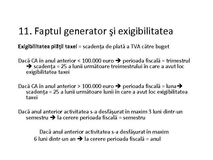 11. Faptul generator şi exigibilitatea Exigibilitatea plăţii taxei = scadenţa de plată a TVA