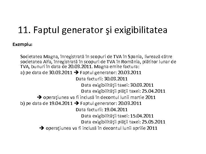 11. Faptul generator şi exigibilitatea Exemplu: Societatea Magna, înregistrată în scopuri de TVA în