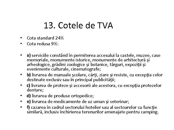 13. Cotele de TVA • Cota standard 24% • Cota redusa 9%: • a)