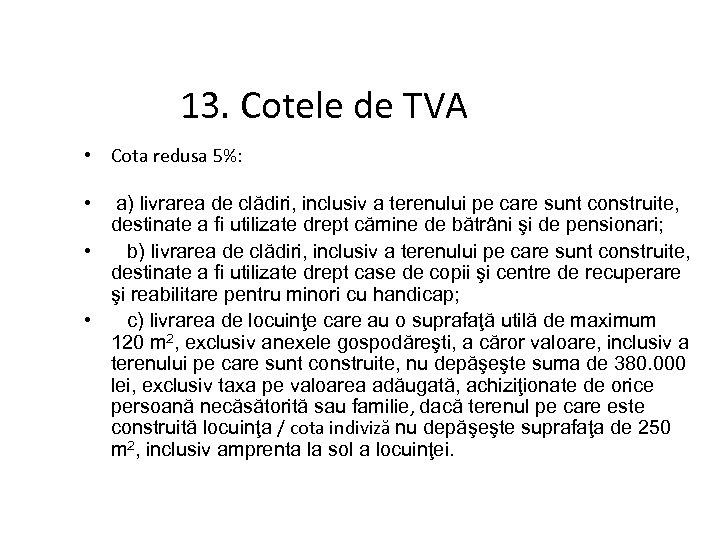 13. Cotele de TVA • Cota redusa 5%: • a) livrarea de clădiri, inclusiv